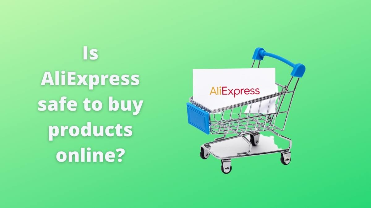 Is AliExpress safe to buy products online